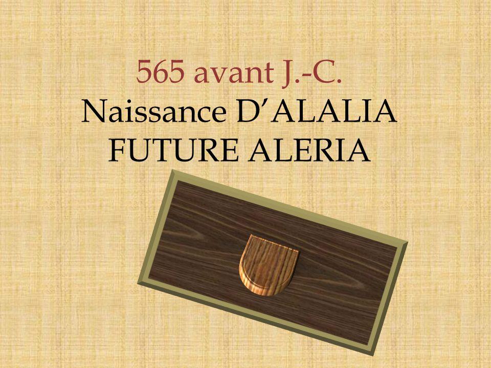 565 avant J.-C. Naissance D'ALALIA FUTURE ALERIA