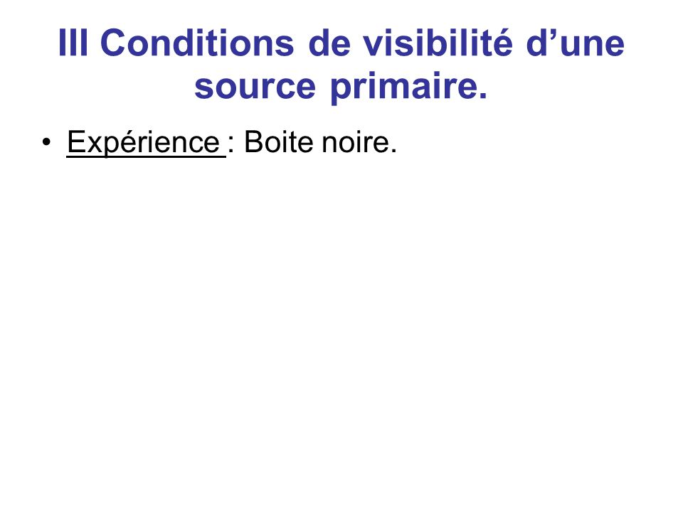 III Conditions de visibilité d'une source primaire.