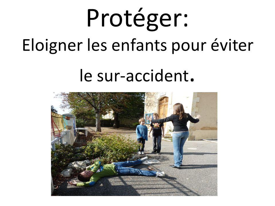 Protéger: Eloigner les enfants pour éviter le sur-accident.