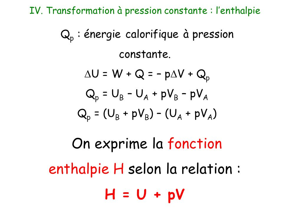 On exprime la fonction enthalpie H selon la relation : H = U + pV