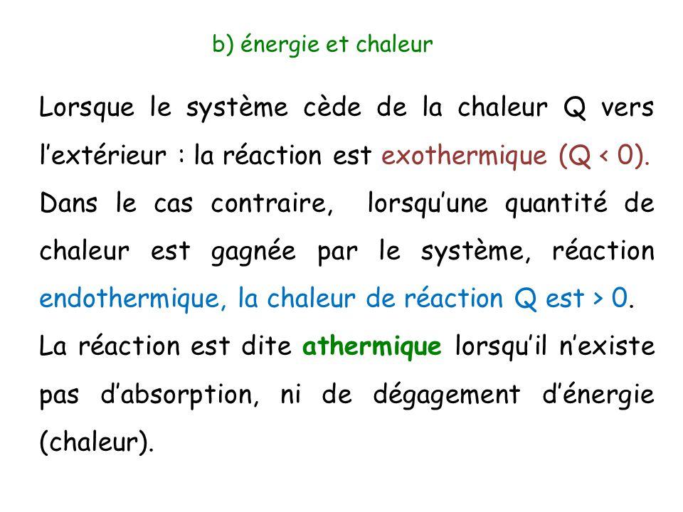 b) énergie et chaleur Lorsque le système cède de la chaleur Q vers l'extérieur : la réaction est exothermique (Q < 0).