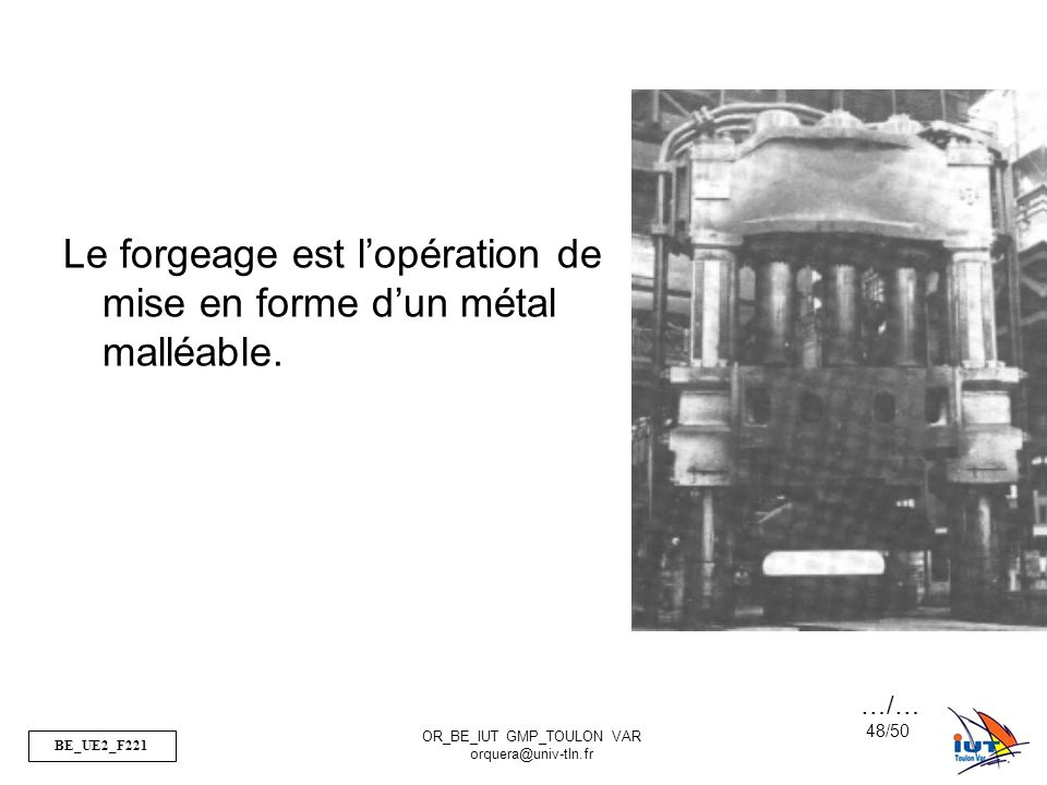 Le forgeage est l'opération de mise en forme d'un métal malléable.