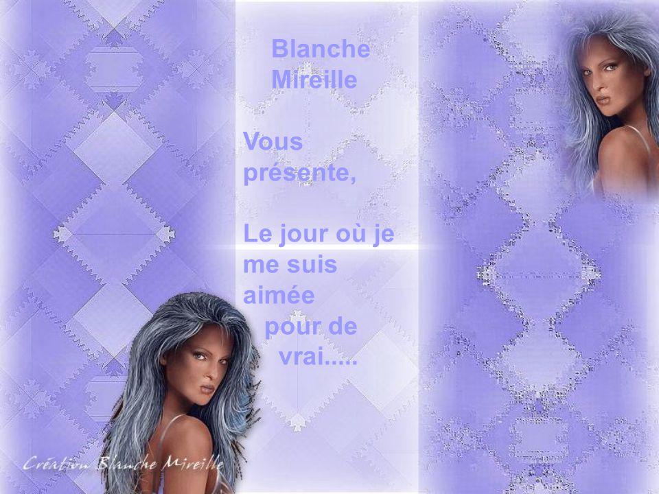 Blanche Mireille Vous présente, Le jour où je me suis aimée pour de vrai.....