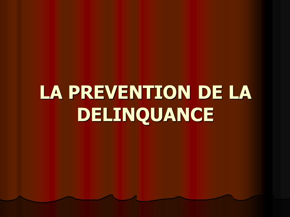 LA PREVENTION DE LA DELINQUANCE