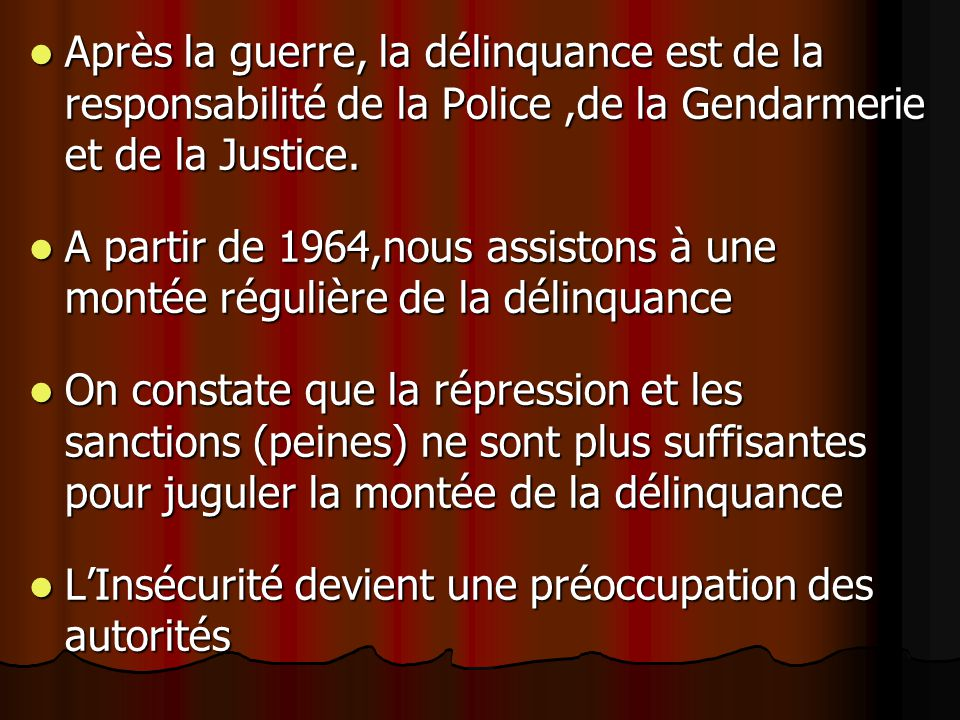 Après la guerre, la délinquance est de la responsabilité de la Police ,de la Gendarmerie et de la Justice.