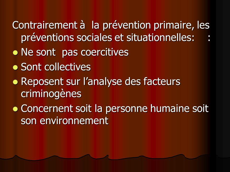 Contrairement à la prévention primaire, les préventions sociales et situationnelles: :