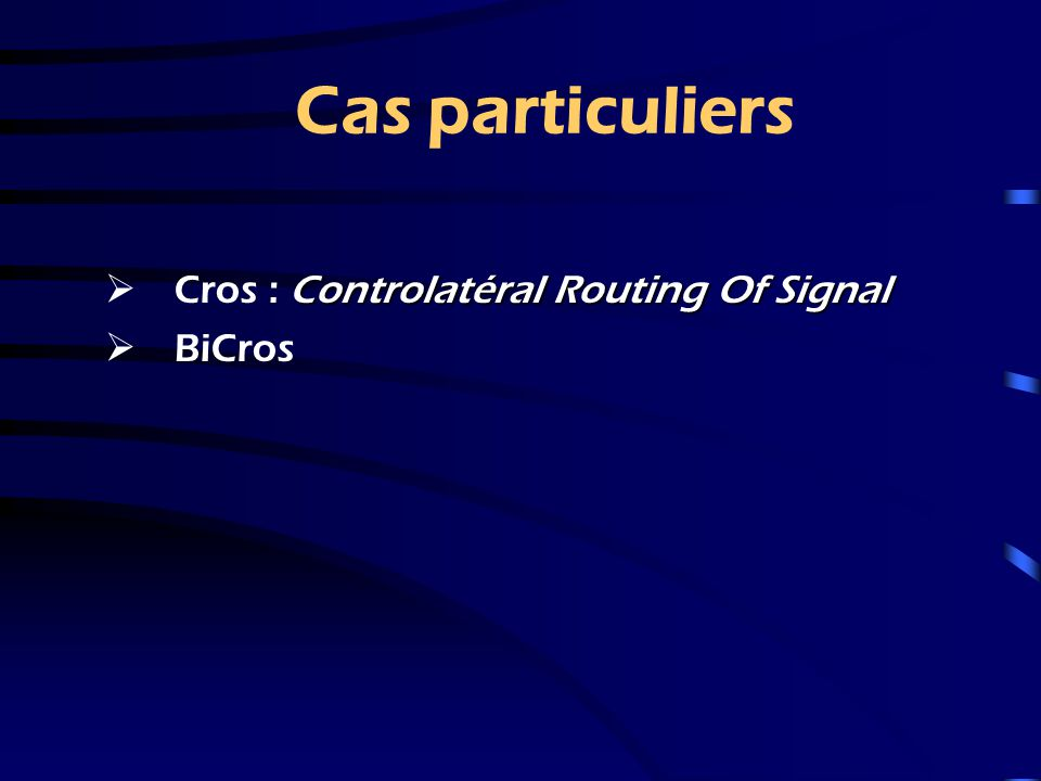 Cas particuliers Cros : Controlatéral Routing Of Signal BiCros