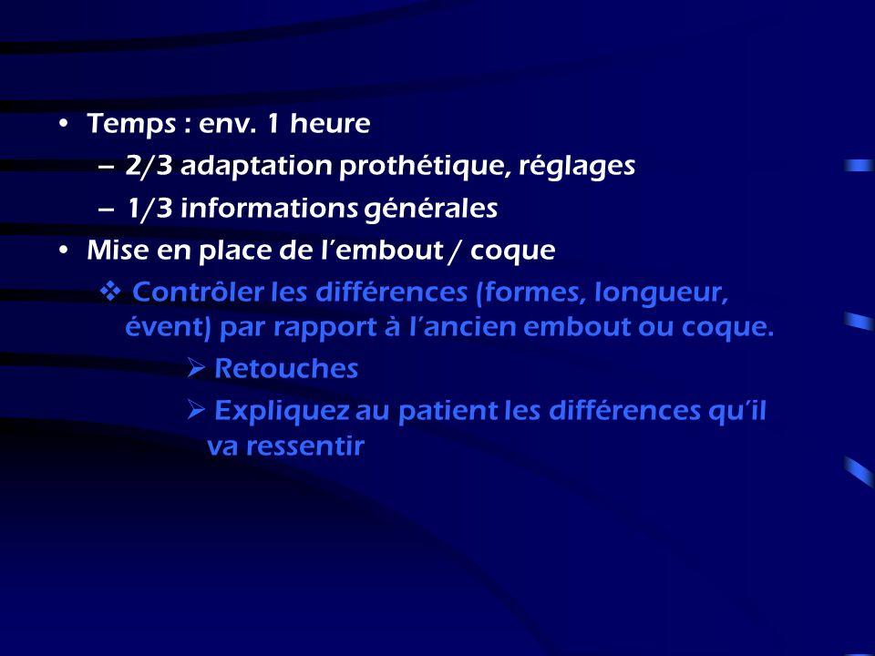 Temps : env. 1 heure 2/3 adaptation prothétique, réglages. 1/3 informations générales. Mise en place de l'embout / coque.