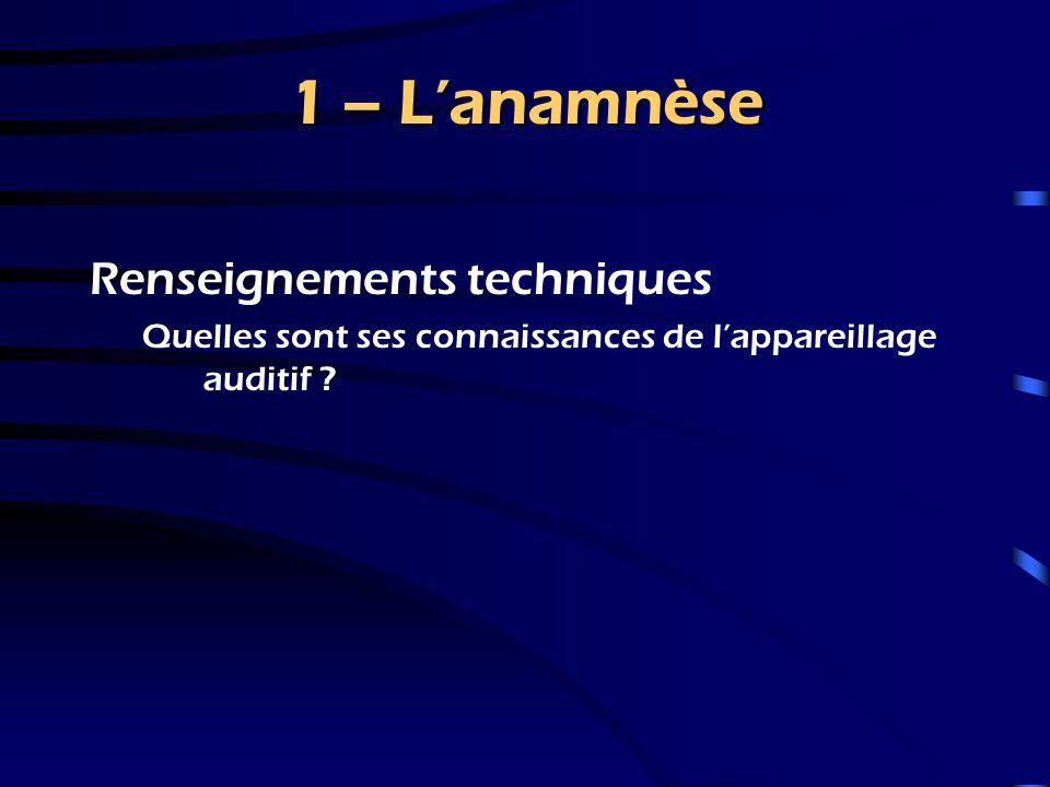 1 – L'anamnèse Renseignements techniques