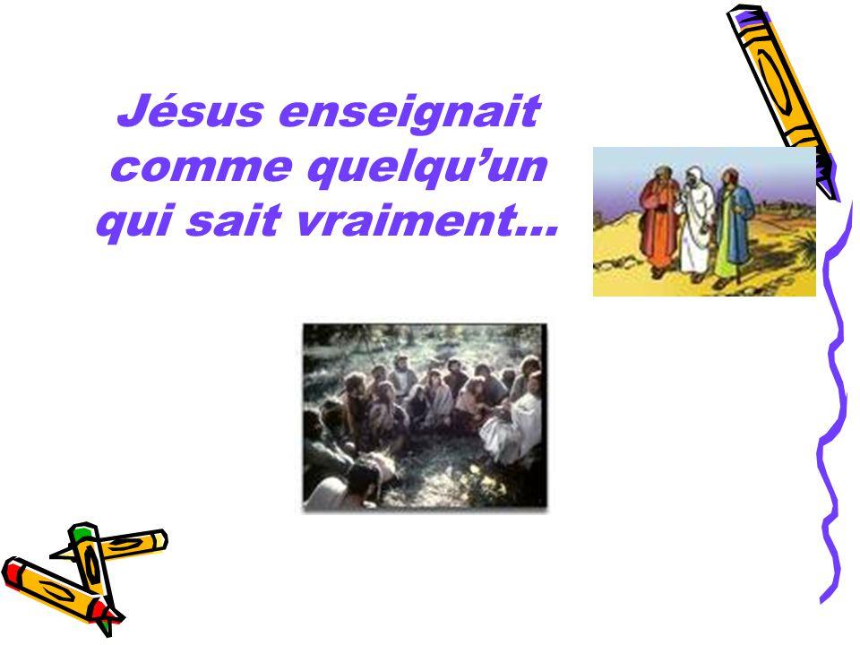 Jésus enseignait comme quelqu'un qui sait vraiment…