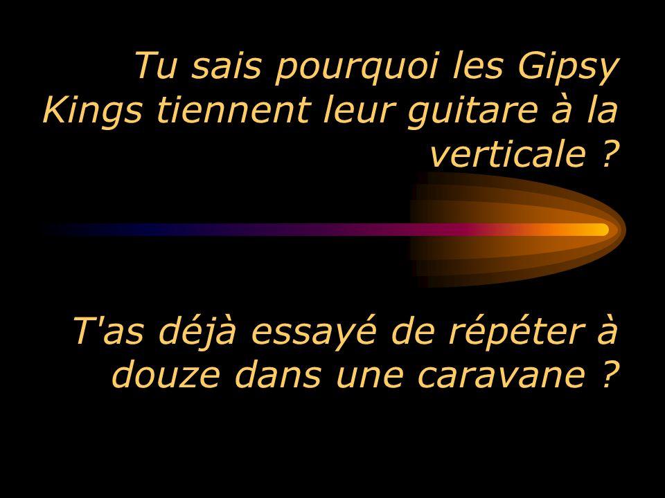 Tu sais pourquoi les Gipsy Kings tiennent leur guitare à la verticale