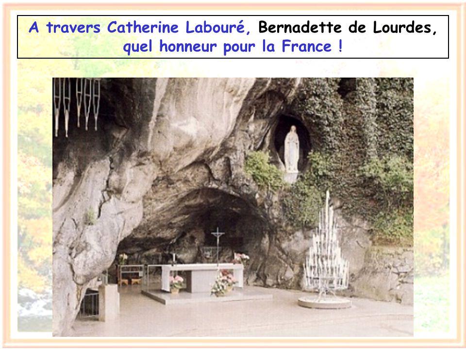A travers Catherine Labouré, Bernadette de Lourdes, quel honneur pour la France !