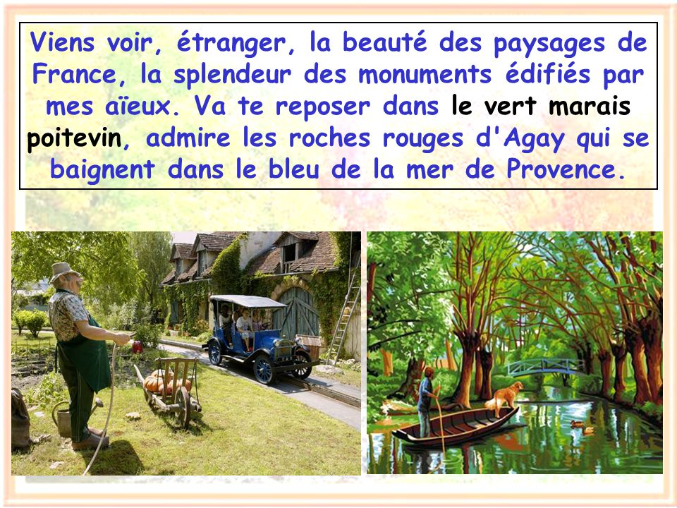 Viens voir, étranger, la beauté des paysages de France, la splendeur des monuments édifiés par mes aïeux.