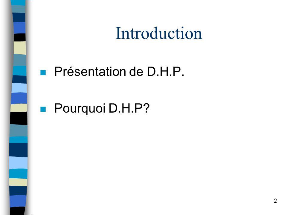 Introduction Présentation de D.H.P. Pourquoi D.H.P