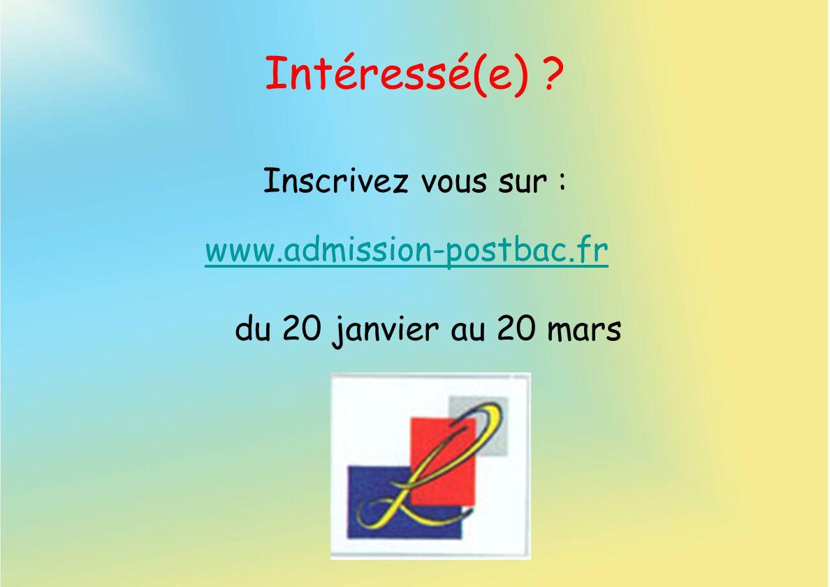 Intéressé(e) Inscrivez vous sur : www.admission-postbac.fr