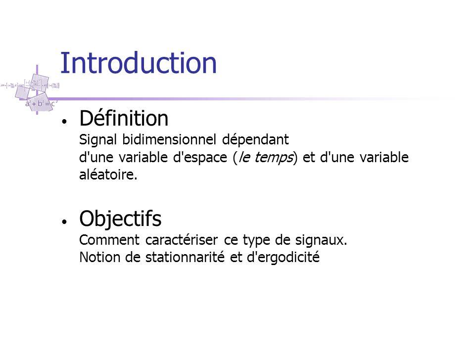 Introduction Définition Signal bidimensionnel dépendant d une variable d espace (le temps) et d une variable aléatoire.