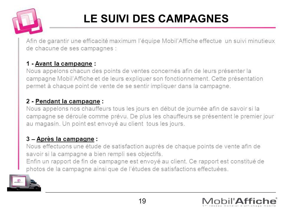 LE SUIVI DES CAMPAGNES Afin de garantir une efficacité maximum l'équipe Mobil'Affiche effectue un suivi minutieux de chacune de ses campagnes :