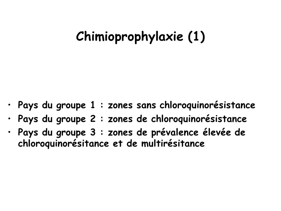 Chimioprophylaxie (1) Pays du groupe 1 : zones sans chloroquinorésistance. Pays du groupe 2 : zones de chloroquinorésistance.