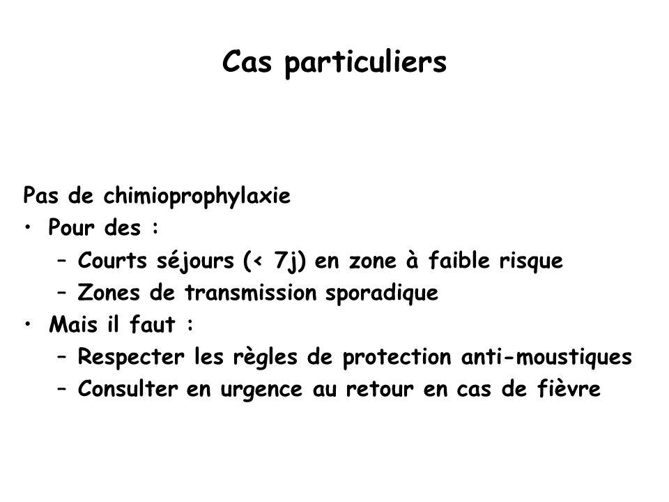 Cas particuliers Pas de chimioprophylaxie Pour des :