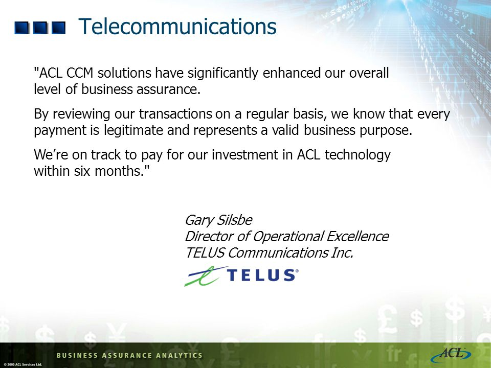 Telecommunications ACL CCM solutions have significantly enhanced our overall level of business assurance.