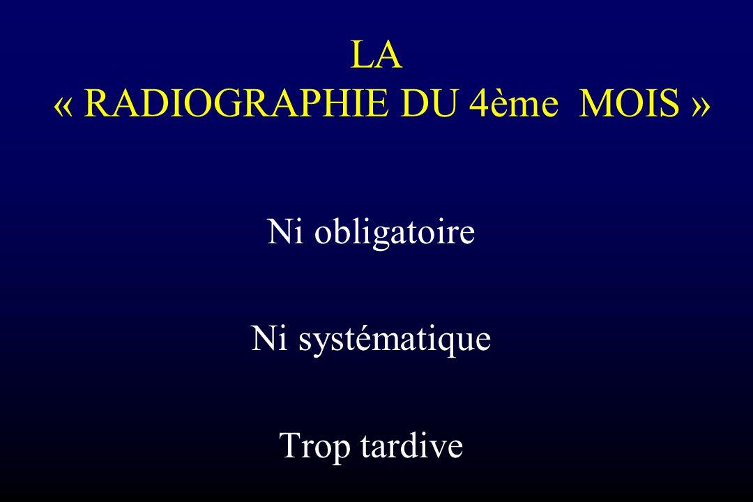 LA « RADIOGRAPHIE DU 4ème MOIS »