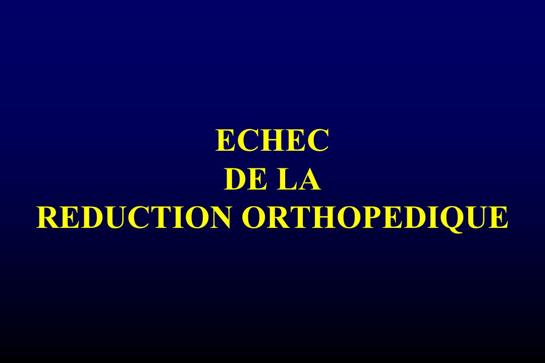 ECHEC DE LA REDUCTION ORTHOPEDIQUE