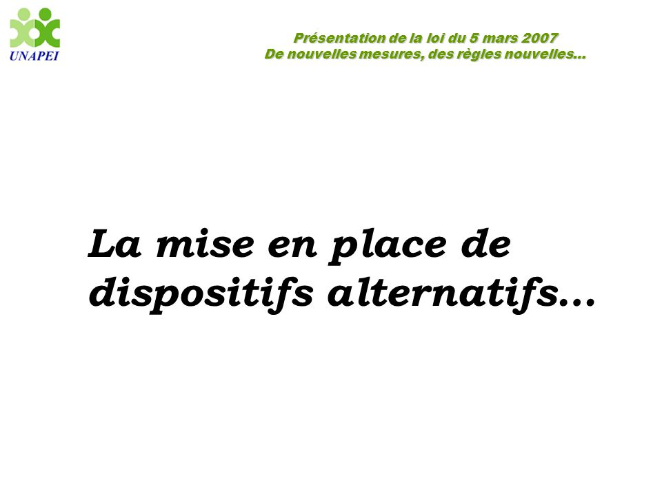 La mise en place de dispositifs alternatifs…