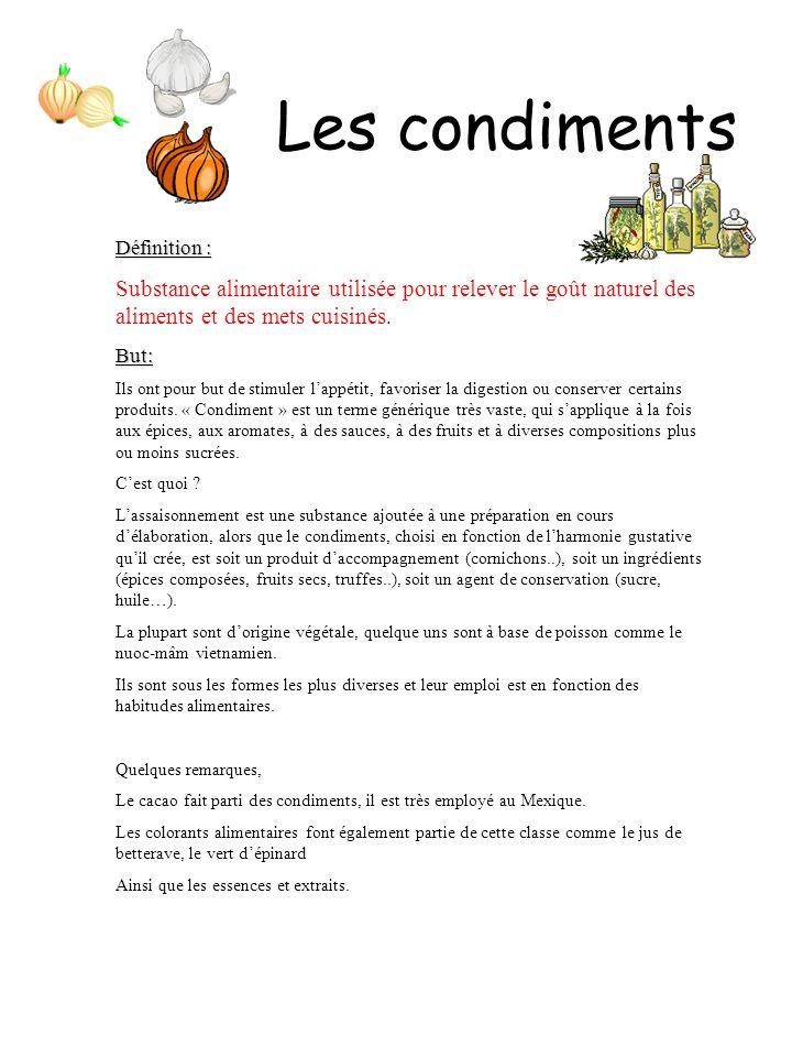 Les condiments Définition : Substance alimentaire utilisée pour relever le goût naturel des aliments et des mets cuisinés.