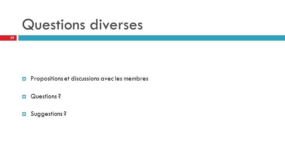 Questions diverses Propositions et discussions avec les membres
