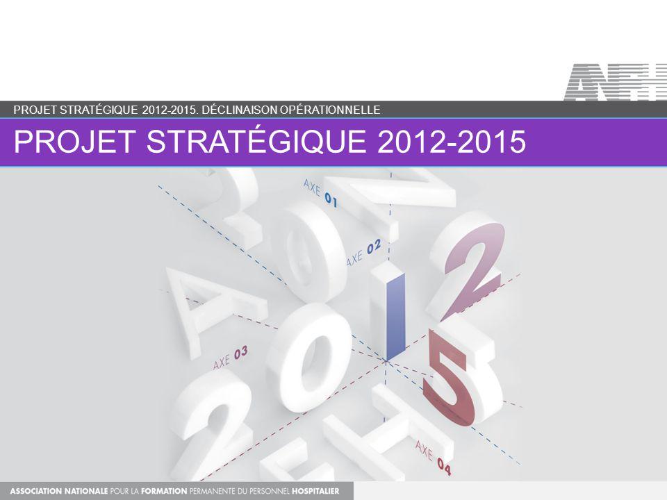 Projet stratégique 2012-2015. Déclinaison opérationnelle