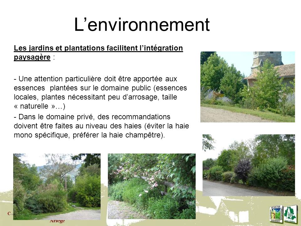 L'environnement Les jardins et plantations facilitent l'intégration paysagère :