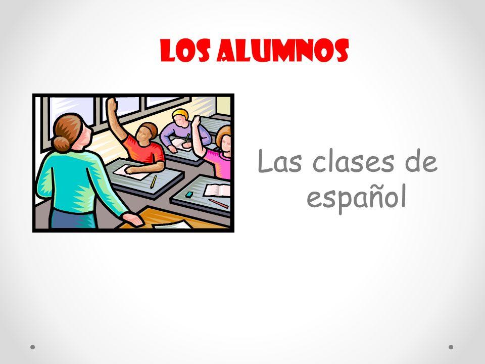 Los alumnos Las clases de español