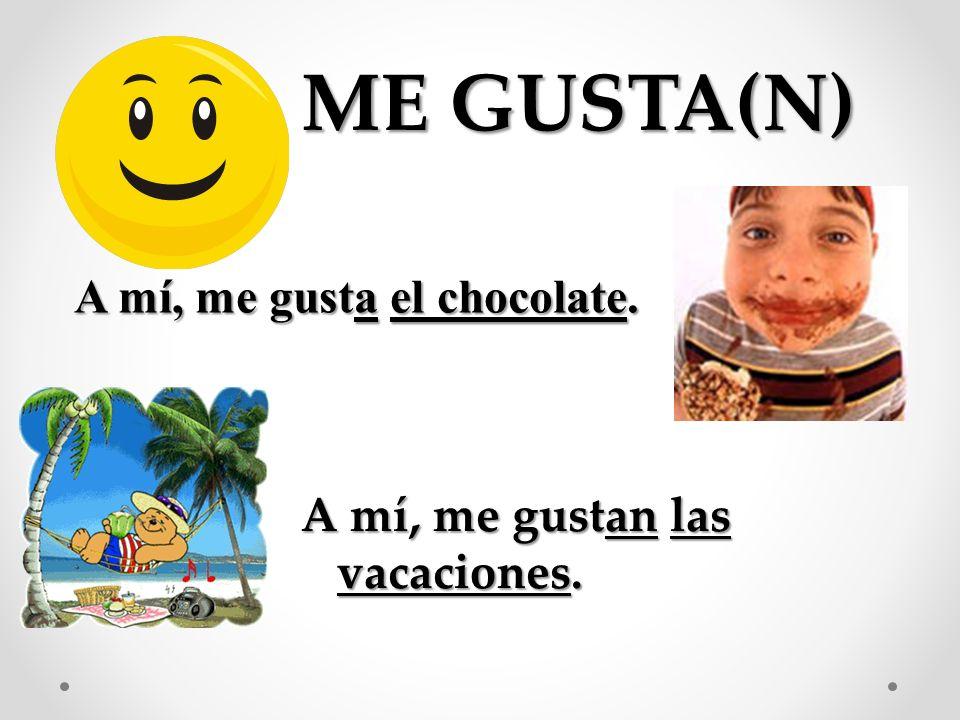 ME GUSTA(N) A mí, me gusta el chocolate.