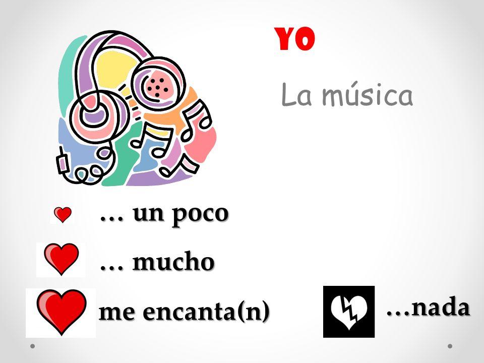 La música yo … un poco … mucho …nada me encanta(n)