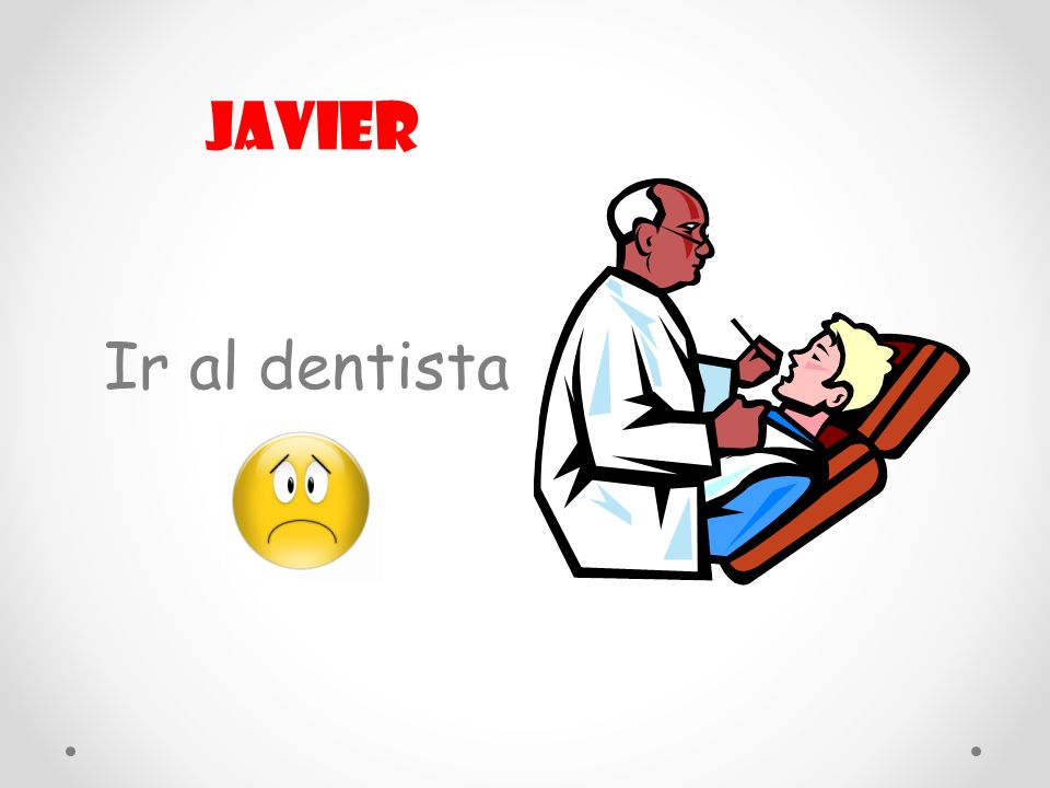 Javier Ir al dentista