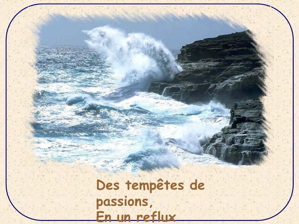 Des tempêtes de passions,