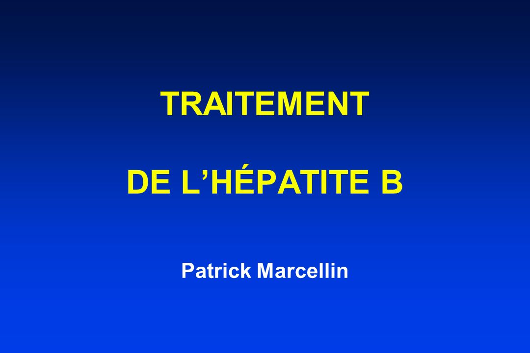 TRAITEMENT DE L'HÉPATITE B Patrick Marcellin