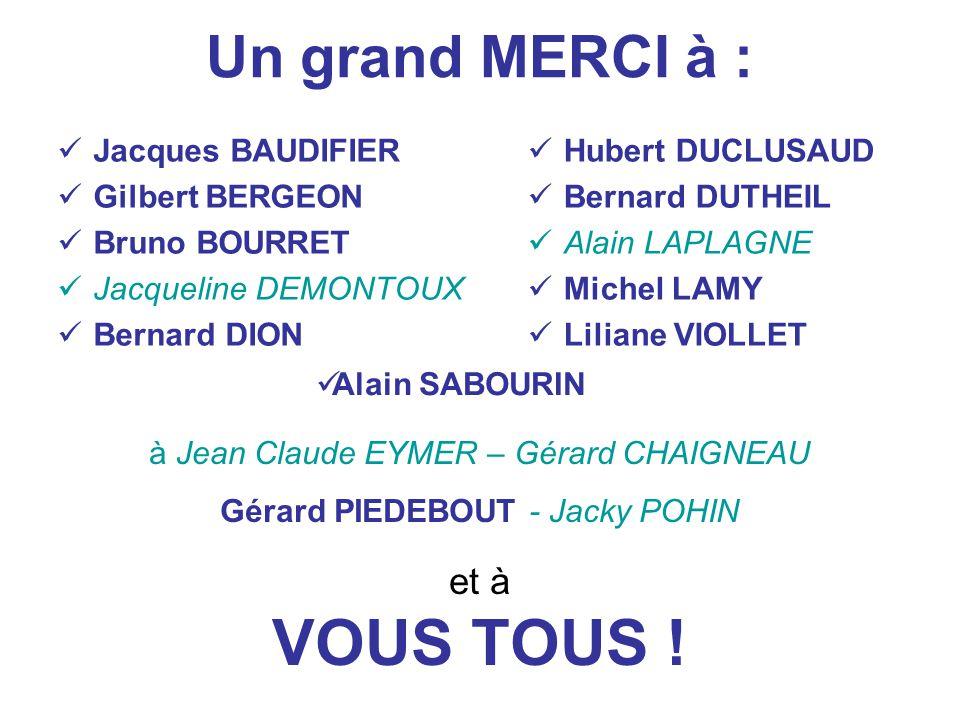 VOUS TOUS ! Un grand MERCI à : et à Jacques BAUDIFIER Gilbert BERGEON