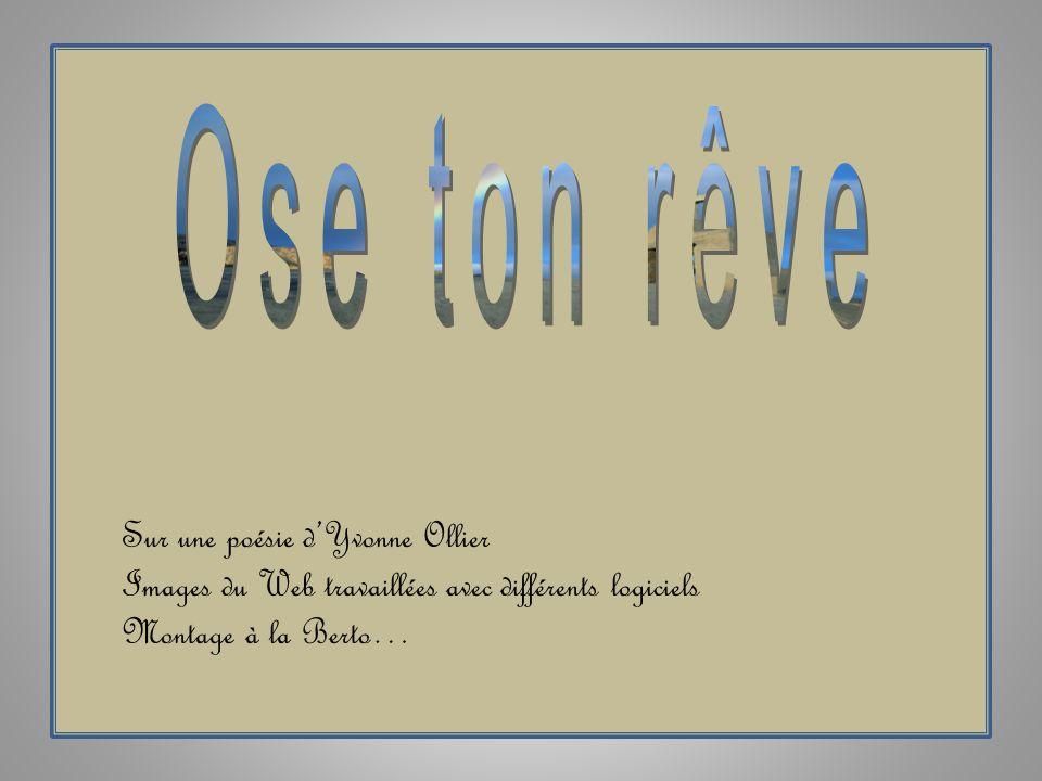 Ose ton rêve Sur une poésie d'Yvonne Ollier