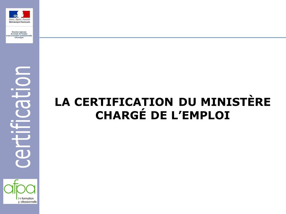 LA CERTIFICATION DU MINISTÈRE CHARGÉ DE L'EMPLOI