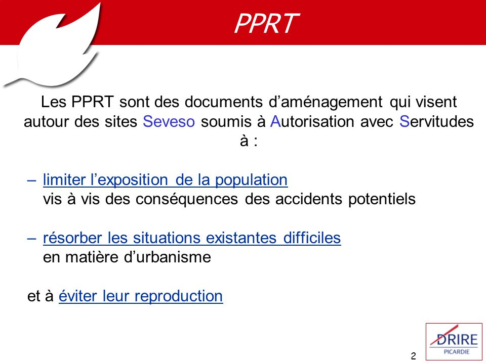 PPRT Les PPRT sont des documents d'aménagement qui visent autour des sites Seveso soumis à Autorisation avec Servitudes à :