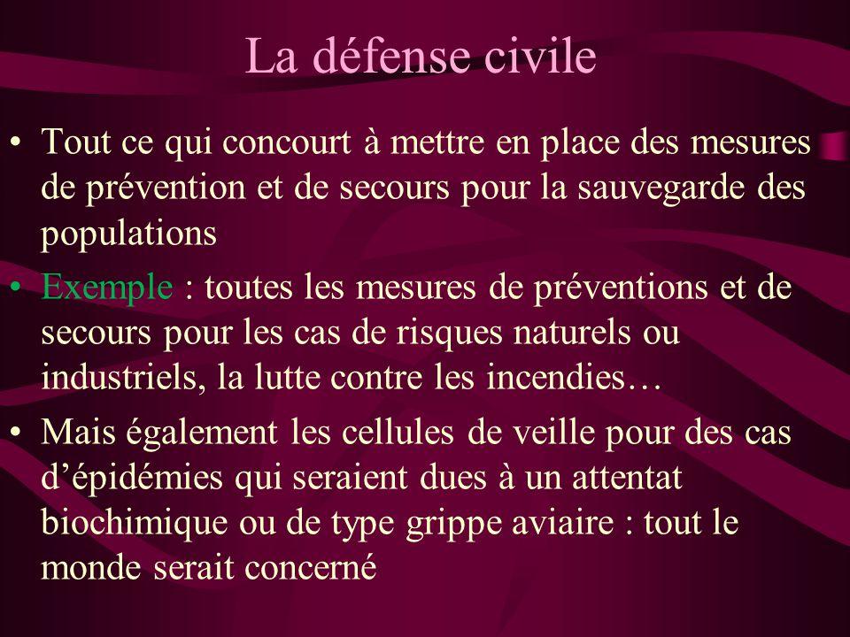 La défense civile Tout ce qui concourt à mettre en place des mesures de prévention et de secours pour la sauvegarde des populations.