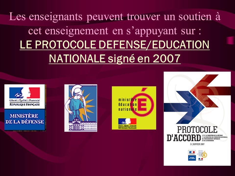 Les enseignants peuvent trouver un soutien à cet enseignement en s'appuyant sur : LE PROTOCOLE DEFENSE/EDUCATION NATIONALE signé en 2007