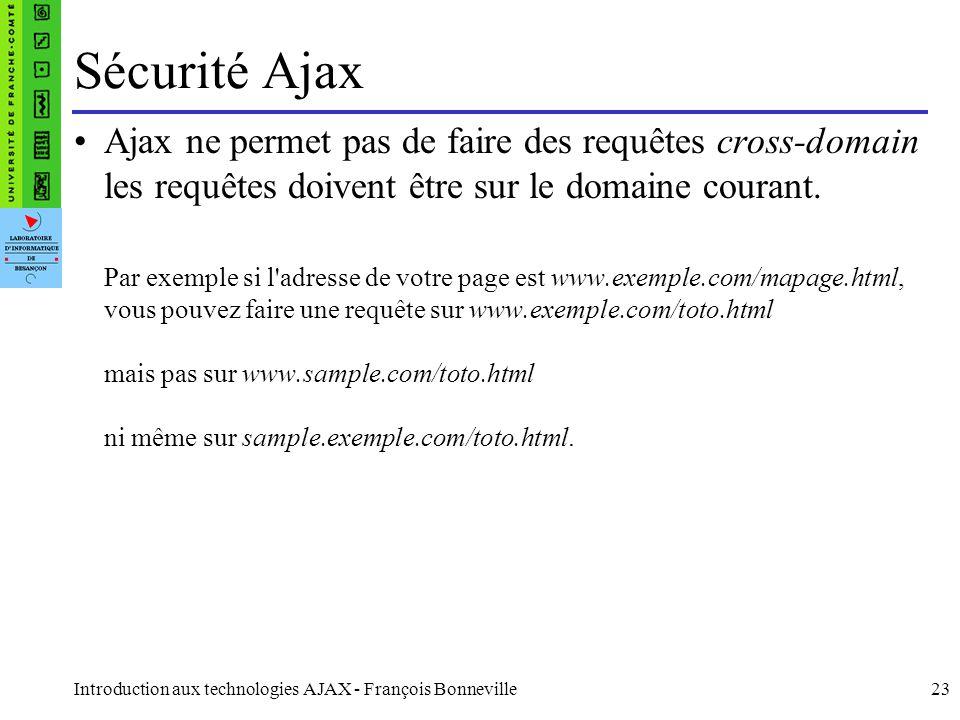 Sécurité Ajax Ajax ne permet pas de faire des requêtes cross-domain les requêtes doivent être sur le domaine courant.