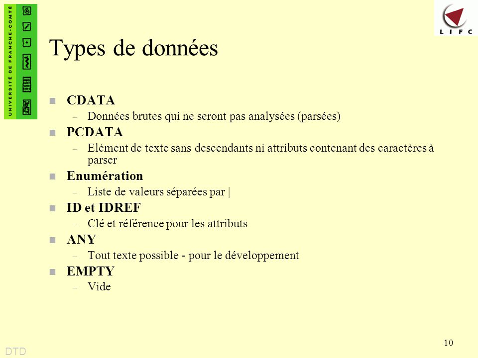 Types de données CDATA PCDATA Enumération ID et IDREF ANY EMPTY