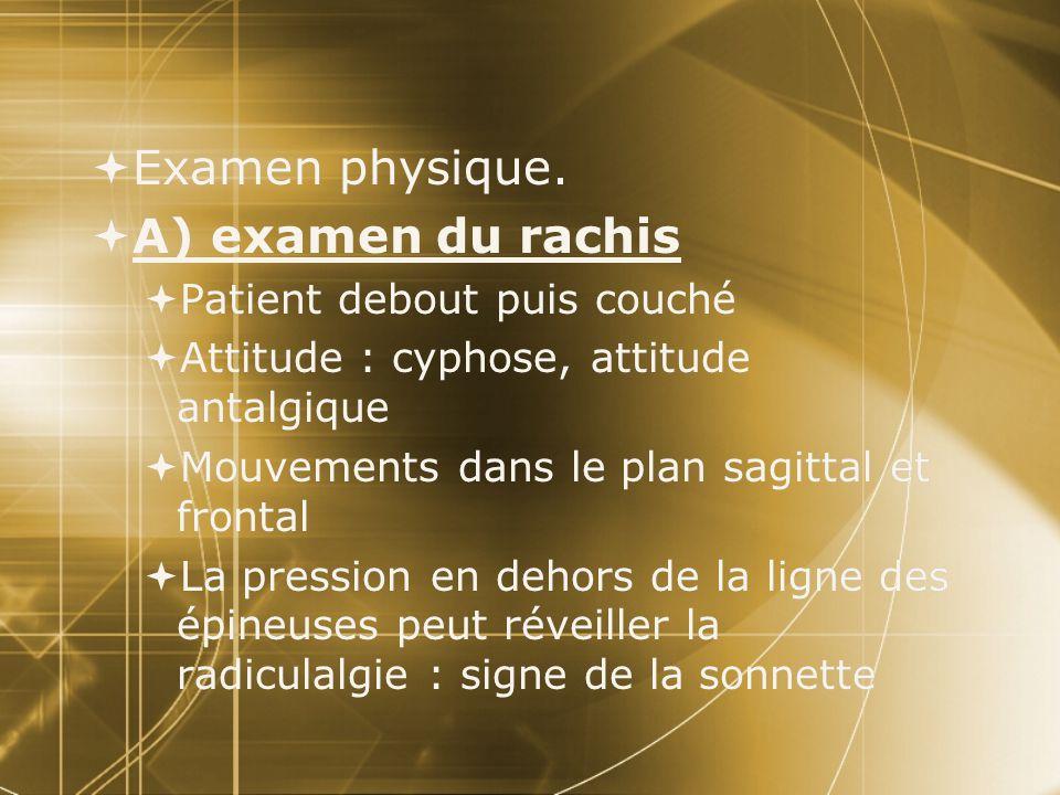 Examen physique. A) examen du rachis Patient debout puis couché