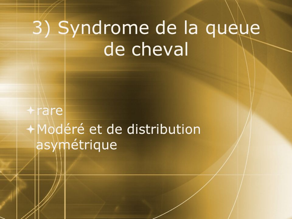 3) Syndrome de la queue de cheval
