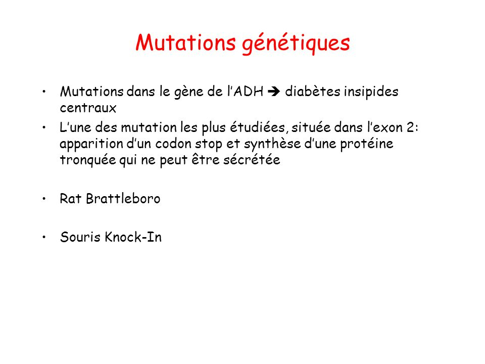Mutations génétiques Mutations dans le gène de l'ADH  diabètes insipides centraux.