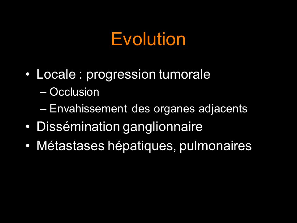 Evolution Locale : progression tumorale Dissémination ganglionnaire