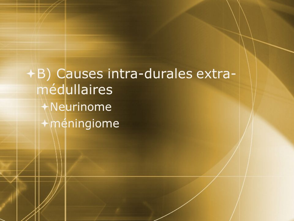 B) Causes intra-durales extra-médullaires